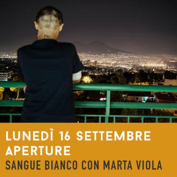 Lunedì 16 Settembre 21.30: Aperture, Marta Viola racconta Sangue Bianco